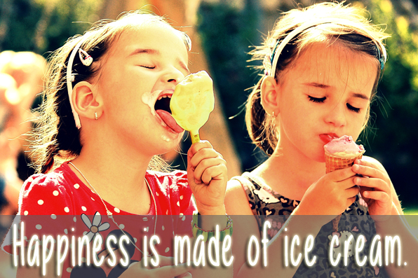 Happiness is  made of ice cream